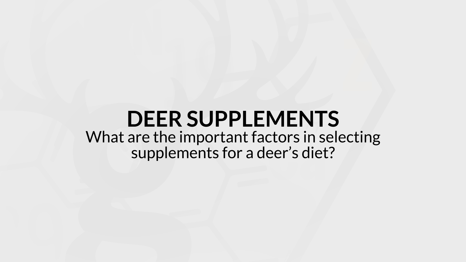 What are the important factors in selecting supplements for a deer's diet?